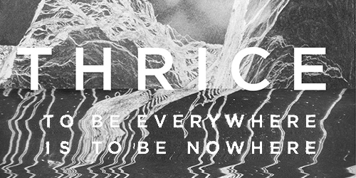 2. Thrice - To Be Everywhere is to Be Nowhere