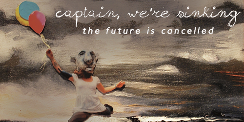 21. Captain, We're Sinking - The Future Is Cancelled