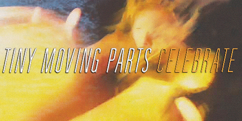 32. Tiny Moving Parts - Celebrate