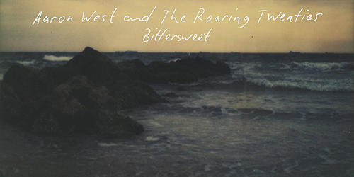 4. Aaron West and the Roaring Twenties - Bittersweet