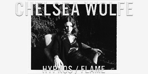 5. Chelsea Wolfe - HypnosFlame
