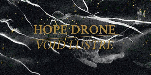 7_Hope-Drone_Void-Lustre-Final