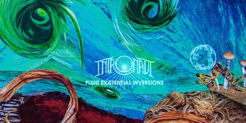 Intronaut - Fluid Existential Inversions