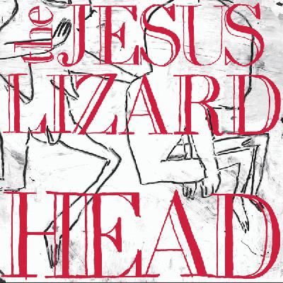 The Jesus Lizard - Head (album review ) | Sputnikmusic